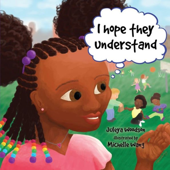 """A children's book cover. A young Black girl with braided hair, colorful beads and a pink shirt looks at other children in the background playing in a park. She has a thought bubble which reads, """"I hope they understand."""""""