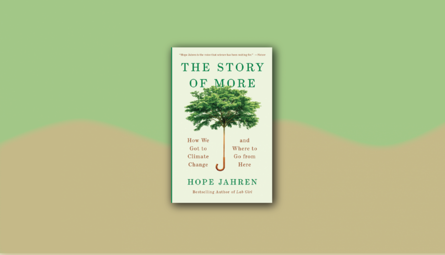 An image of The Story of More: How We Got to Climate Change and Where to Go from Here by Hope Jahren over a green and tan background.