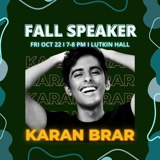 """In a dark green background, the words """"Fall Speaker"""" are written in blue with a photo of Karan Brar, the word """"Karan"""" repeated behind him and """"Karan Brar"""" written in yellow underneath."""